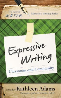 Expressive Writing: Classroom and Community Kathleen Adams