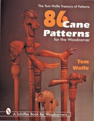 86 Cane Patterns: For the Woodcarver  by  Tom  Wolfe