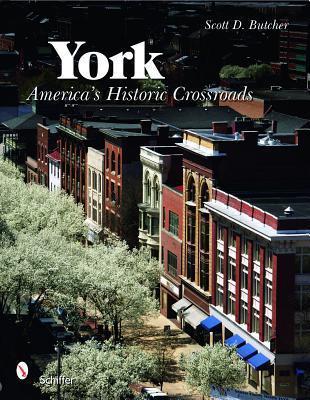 York: Americas Historic Crossroads  by  Scott D. Butcher