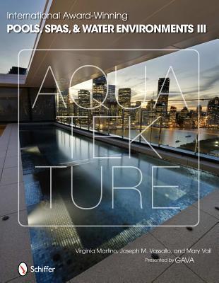 International Award-Winning Pools, Spas, & Water Environments III  by  Virginia Martino