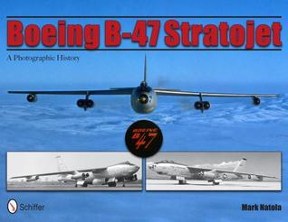 Boeing B-47 Stratojet: A Photographic History  by  Mark Natola