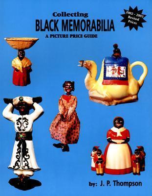 Collecting Black Memorabilia: A Picture Price Guide  by  J.P. Thompson