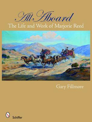 All Aboard: The Life and Work of Marjorie Reed  by  Gary Fillmore
