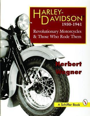 Harley-Davidson, 1930-1941 Revolutionary Motorcycles and Those Who Rode Them  by  Haerbert Wagner