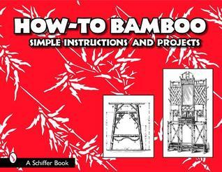 How-To Bamboo: Simple Instructions and Projects  by  Paul N. Hasluck