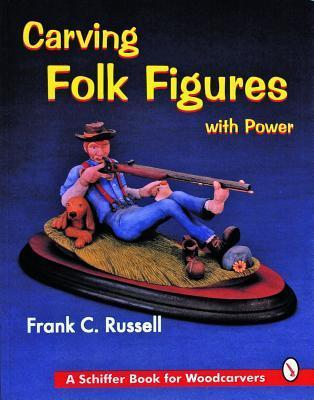 Carving Folk Figures with Power Frank C. Russell
