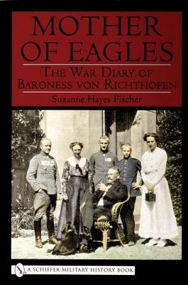 The Mother of Eagles: The War Diary of Baroness Von Richthofen Kunigunde Richthofen