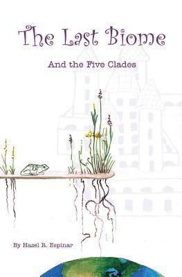 The Last Biome: And the Five Clades Hazel R. Espinar