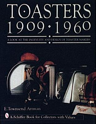 Toasters: 1909-1960  by  E. Townsend Artman