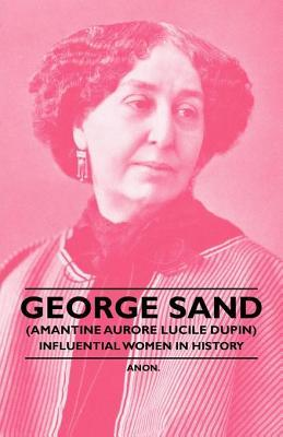 George Sand (Amantine Aurore Lucile Dupin) - Influential Women in History Anonymous