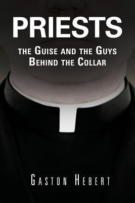 Priests, the Guise and the Guys Behind the Collar Gaston Hebert