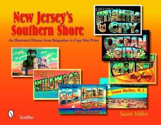 New Jerseys Southern Shore: An Illustrated History from Brigantine to Cape May Point Susan Miller
