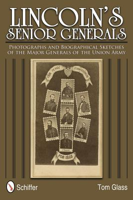 Lincolns Senior Generals: Photographs and Biographical Sketches of the Major Generals of the Union Army  by  Tom Glass