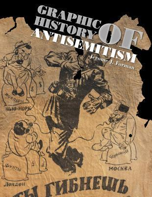 Graphic History of Antisemitism Jerome J. Forman
