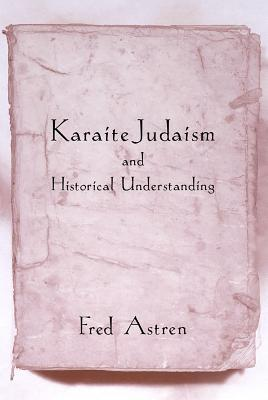 Karaite Judaism and Historical Understanding  by  Fred Astren