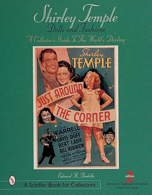 Shirley Temple Dolls and Fashions: A Collectors Guide to the Worlds Darling Edward R. Pardella