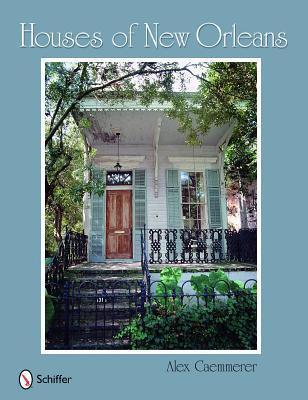 Houses of New Orleans Alex Caemmerer