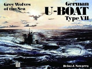 Grey Wolves of the Sea: German U-Boat Type VII (Schiffer Military History, Vol 63)  by  Heinz J. Nowarra