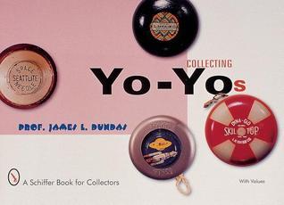Collecting Yo-Yos  by  James L. Dundas