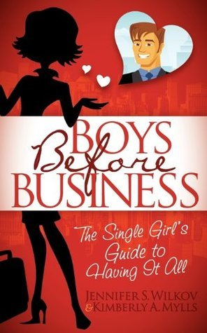 Boys Before Business: The Single Girls Guide to Having It All  by  Jennifer S Wilcov
