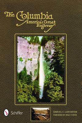 The Columbia, Americas Great Highway Through the Cascade Mountains to the Sea  by  Samuel Christopher Lancaster