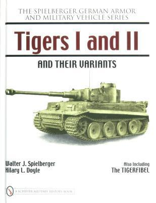 Tigers I and II and Their Variants Schiffer Publishing Ltd.