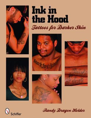 Ink in the Hood: Tattoos for Darker Skin  by  Randy Dragon Holder
