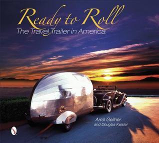 Ready to Roll: The Travel Trailer in America  by  Arrol Gellner