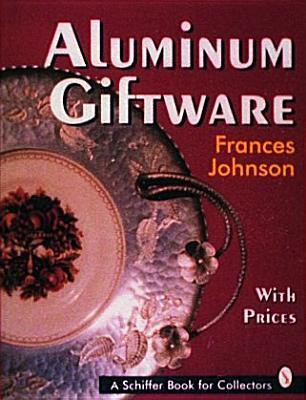 Aluminum Giftware (Schiffer Book For Collectors) Frances Johnson
