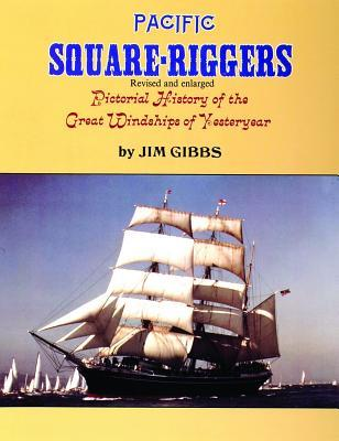 Pacific Square-Riggers: Pictorial History of the Great Windships of Yesteryear James A. Gibbs