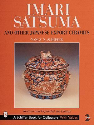 Imari, Satsuma and Other Japanese Export Ceramics  by  Nancy N. Schiffer