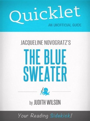 Quicklet on Jacqueline Novogratzs The Blue Sweater (CliffsNotes-like Book Summary) Judith Wilson