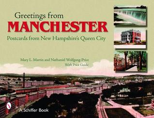 Greetings from Manchester: Postcards from New Hampshires Queen City  by  Mary L. Martin