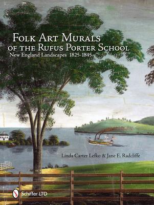 Folk Art Murals of the Rufus Porter School: New England Landscapes: 1825- 1845  by  Linda Carter Lefko