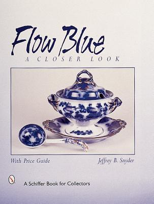 Flow Blue: A Closer Look Jeffrey B. Snyder