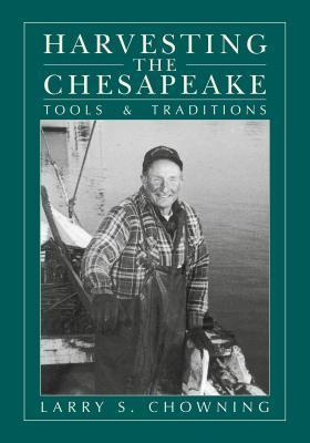 Harvesting the Chesapeake: Tools and Traditions Larry S Chowning