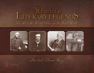 Americas Literary Legends: The Lives and Burial Places of 50 Great Writers Michael Thomas Barry
