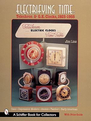 Electrifying Time: Telechron and G. E. Clocks 1925-55  by  Jim Linz