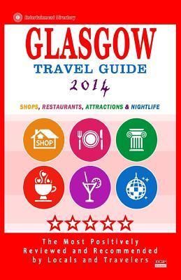 Glasgow Travel Guide 2014: Shops, Restaurants, Attractions & Nightlife (City Travel Guide 2014)  by  Kim S Robinson