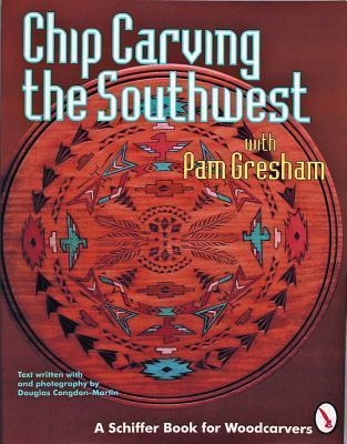 Chip Carving the Southwest  by  Pam Gresham