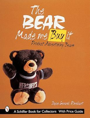 The Bear Made Me Buy It: Product Advertising Bears  by  Joyce Gerardi Rinehart