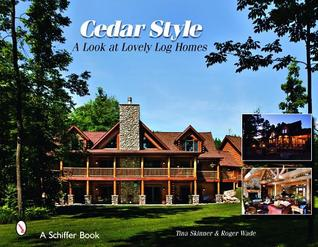 Cedar Style: A Look at Lovely Log Homes Roger Wade