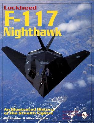 Lockheed F117 Nighthawk: An Illustrated History of the Stealth Fighter William G. Holder