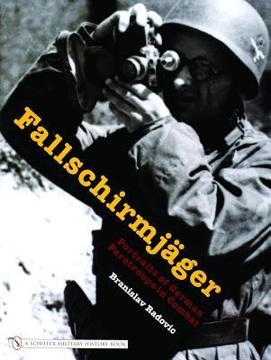 Fallschirmjger: Portraits of German Paratroops in Combat Branislav Radovic