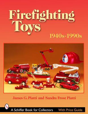 Firefighting Toys: 1940s-1990s  by  James G. Piatti