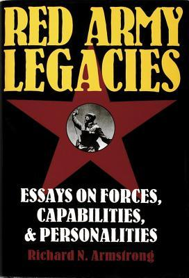 Red Army Legacies: Essays on Forces, Capabilities & Personalities  by  Richard N. Armstrong