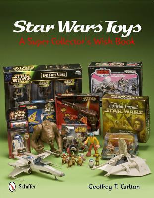 Star Wars Toys a Super Collectors Wish Book Geoffrey T. Carlton