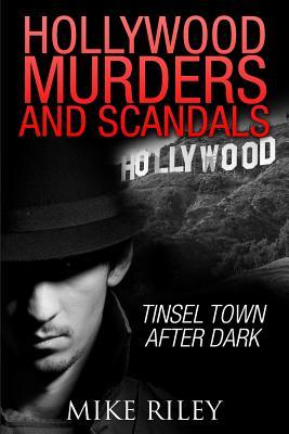Hollywood Murders and Scandals: Tinsel Town After Dark  by  Mike Riley
