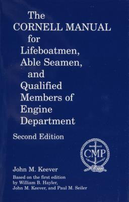 The Cornell Manual for Lifeboatmen, Able Seamen, and Qualified Members of Engine Department  by  John M. Keever