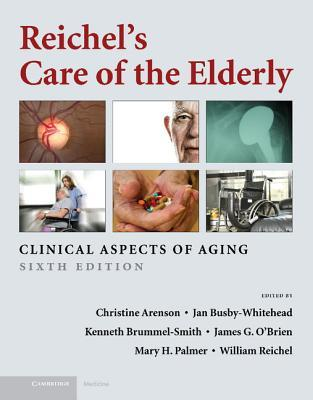 Reichel S Care of the Elderly: Clinical Aspects of Aging Christine Arenson